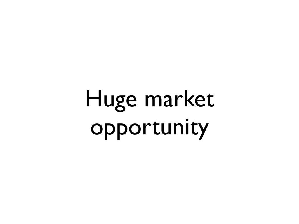 Huge market opportunity