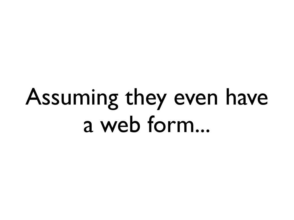 Assuming they even have a web form...