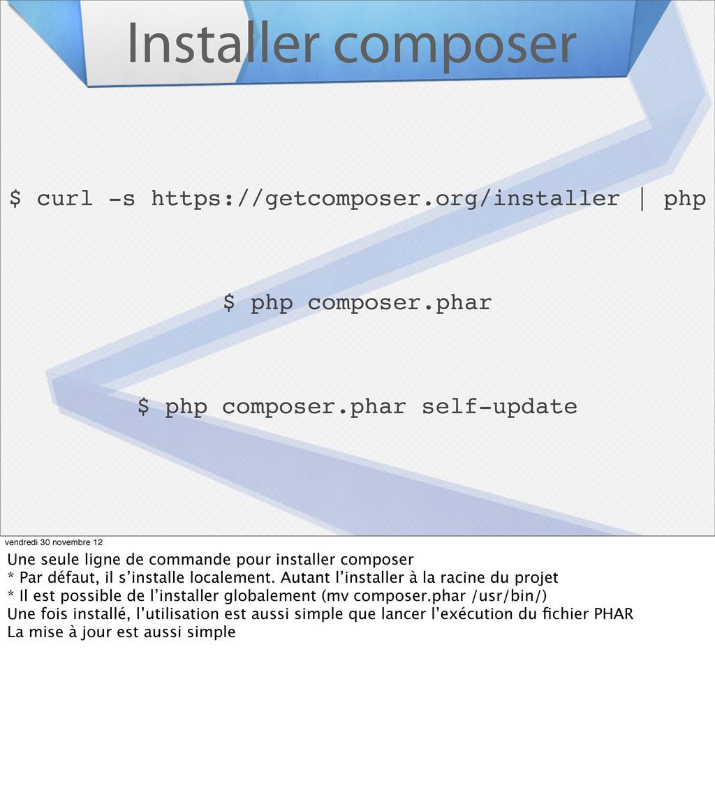 Installer composer $ curl -s https://getcompose...