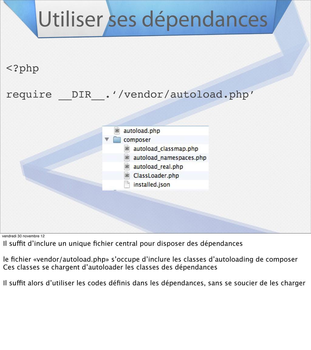 Utiliser ses dépendances <?php require __DIR__....