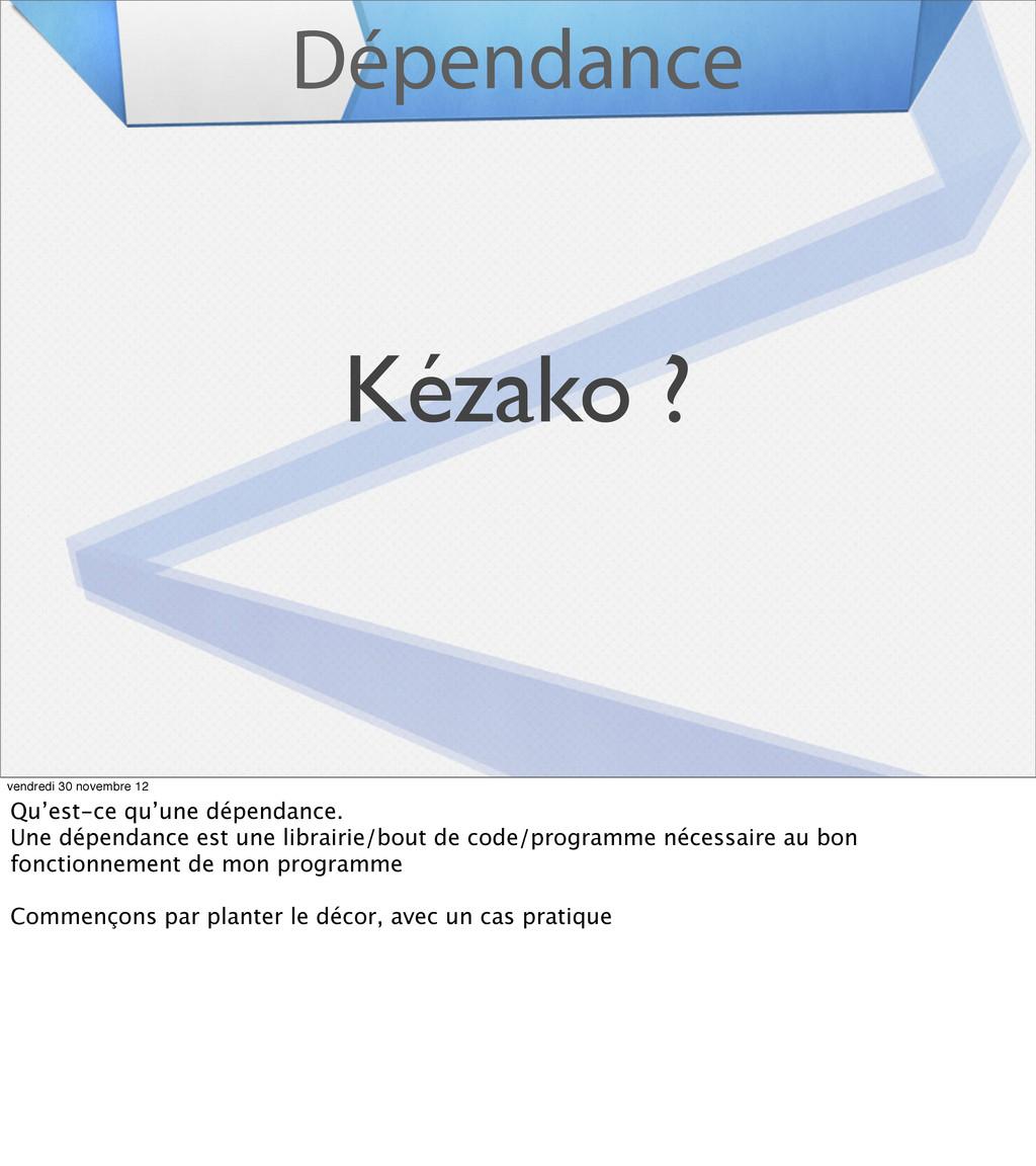 Dépendance Kézako ? vendredi 30 novembre 12 Qu'...