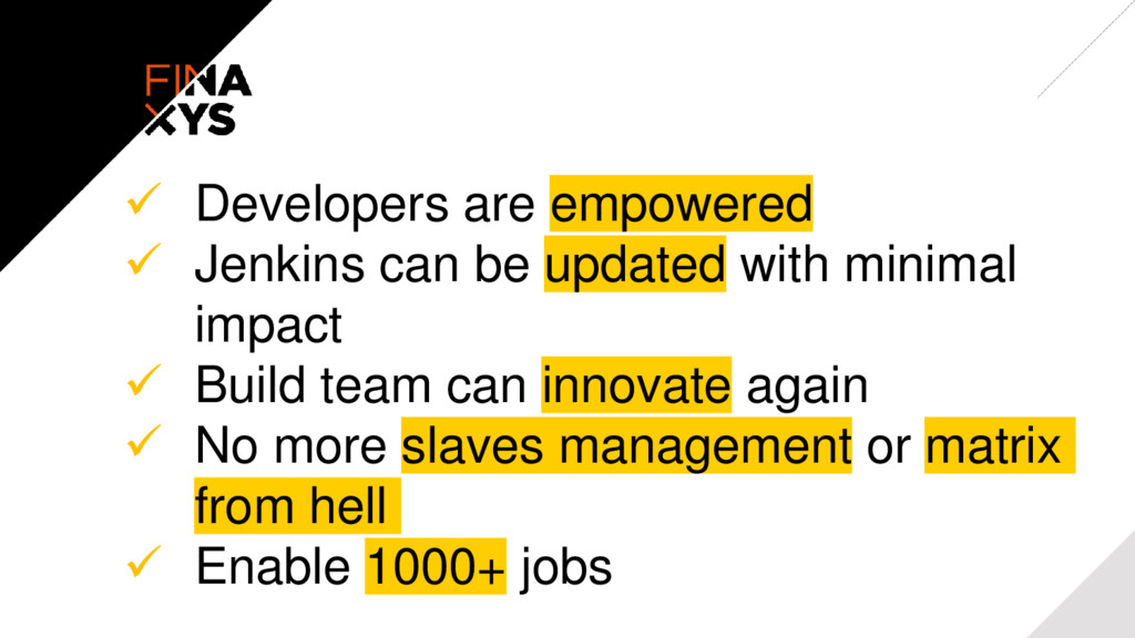  Developers are empowered  Jenkins can be upd...