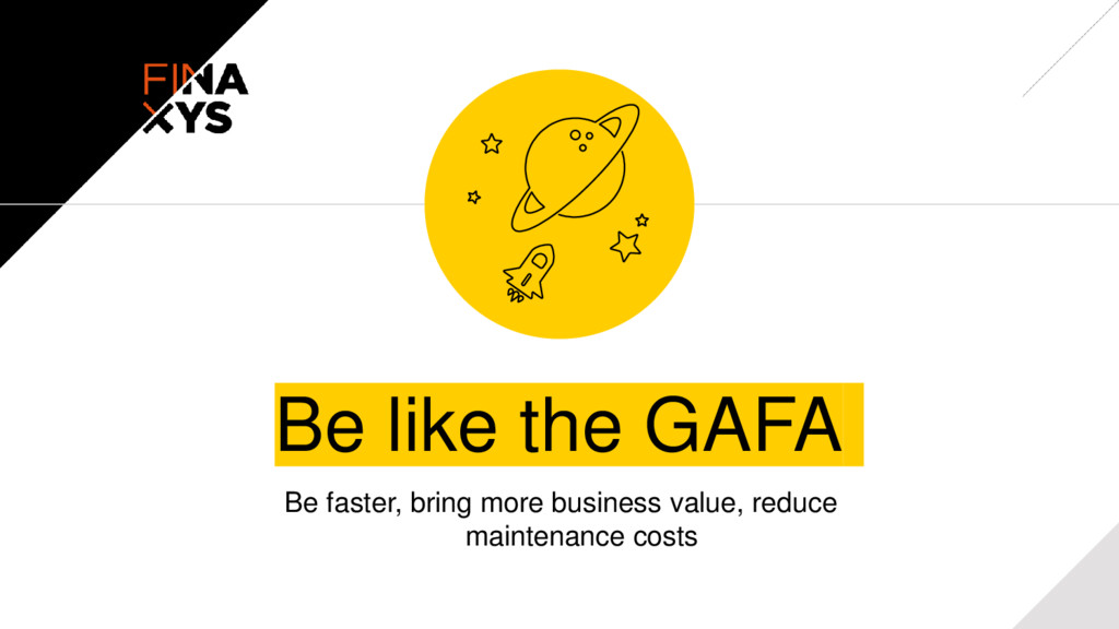 Be like the GAFA Be faster, bring more business...