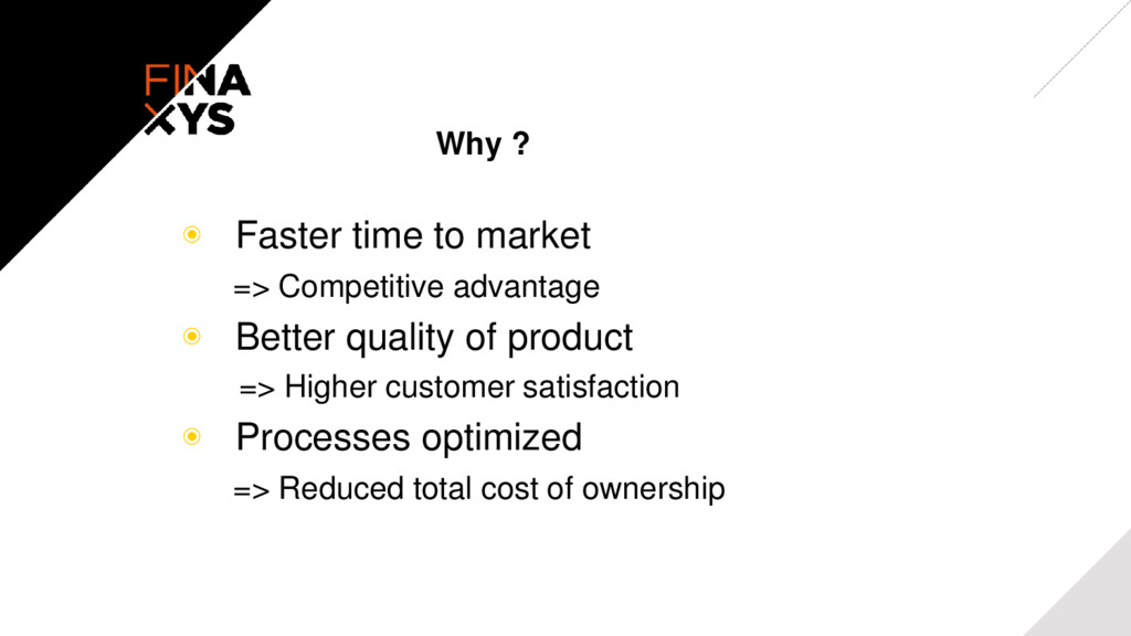 Why ? ◉ Faster time to market => Competitive ad...
