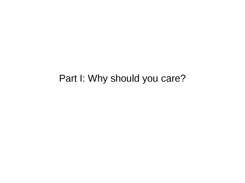 Part I: Why should you care?