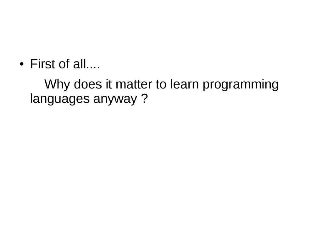 ● First of all.... Why does it matter to learn ...