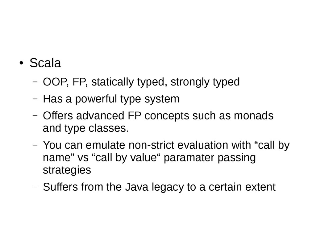 ● Scala – OOP, FP, statically typed, strongly t...