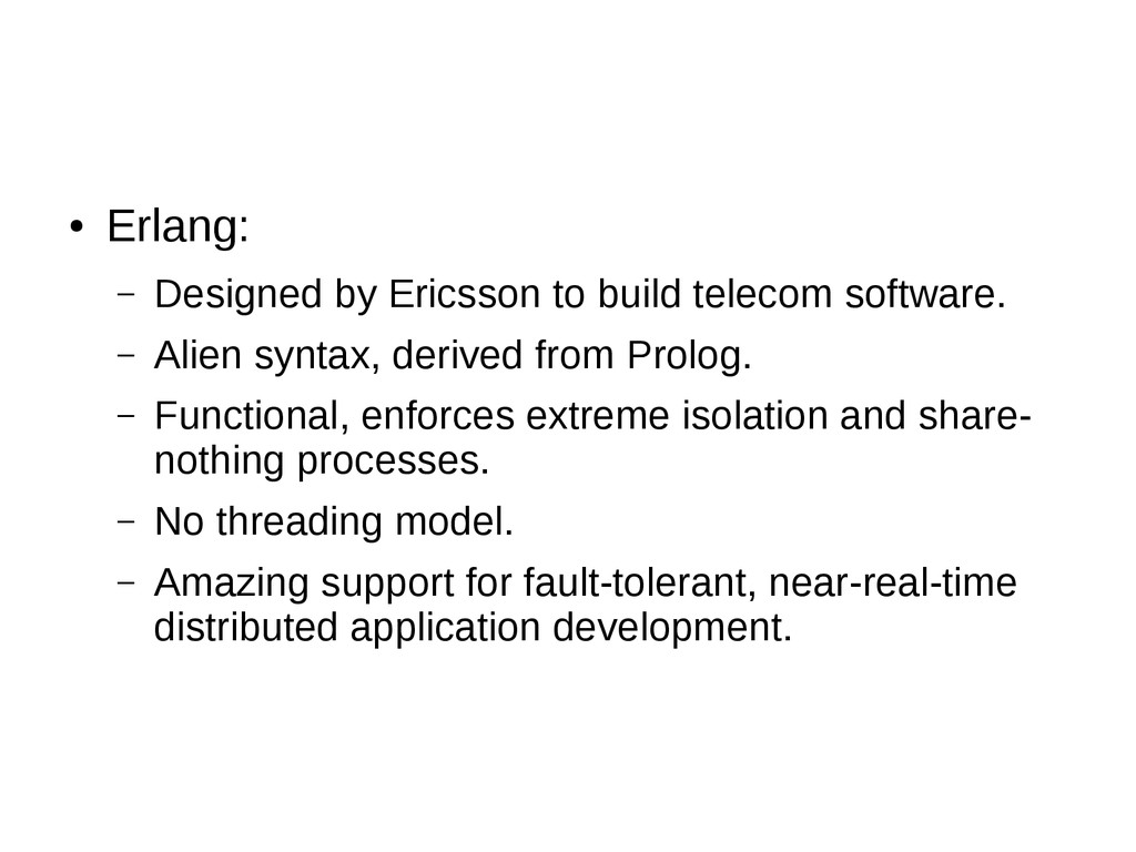 ● Erlang: – Designed by Ericsson to build telec...
