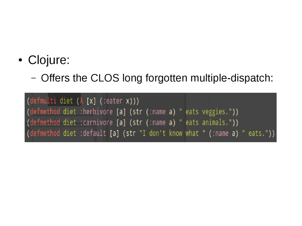 ● Clojure: – Offers the CLOS long forgotten mul...
