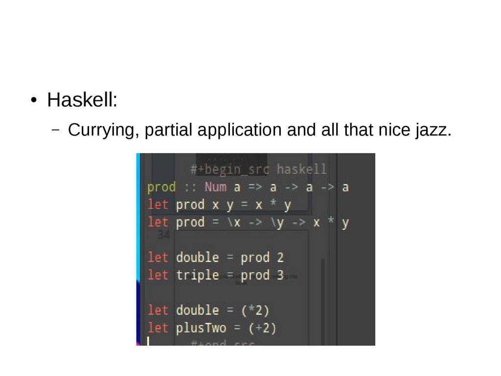 ● Haskell: – Currying, partial application and ...
