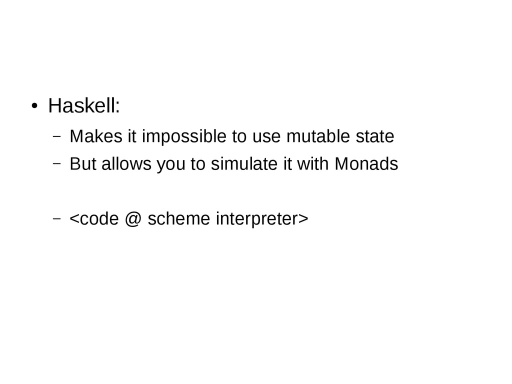 ● Haskell: – Makes it impossible to use mutable...