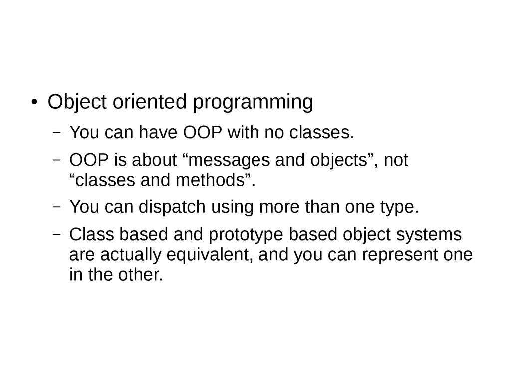 ● Object oriented programming – You can have OO...