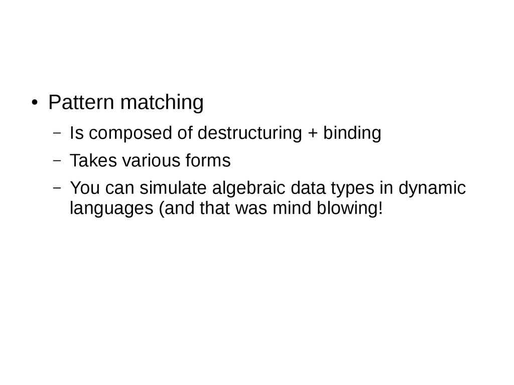 ● Pattern matching – Is composed of destructuri...