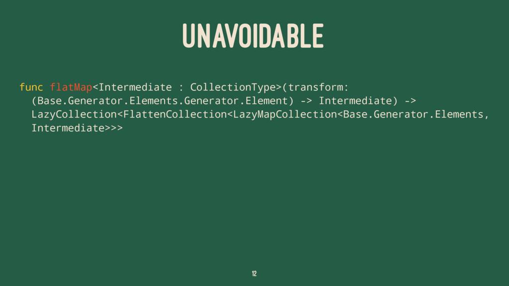 UNAVOIDABLE func flatMap<Intermediate : Collect...