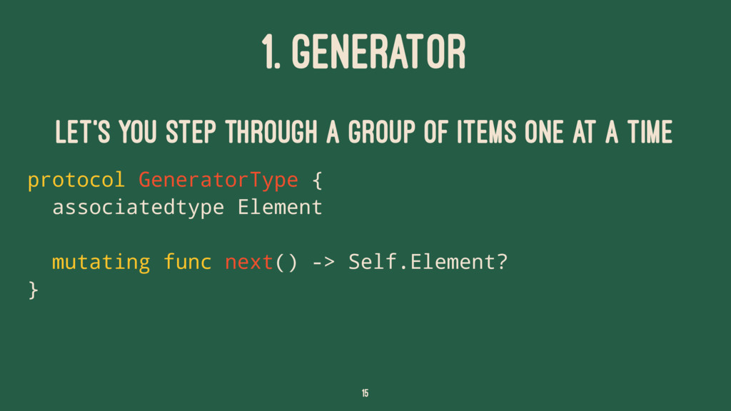 1. GENERATOR Let's you step through a group of ...