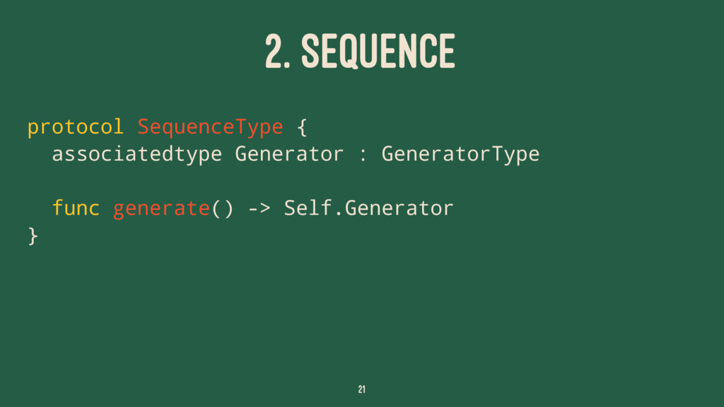 2. SEQUENCE protocol SequenceType { associatedt...