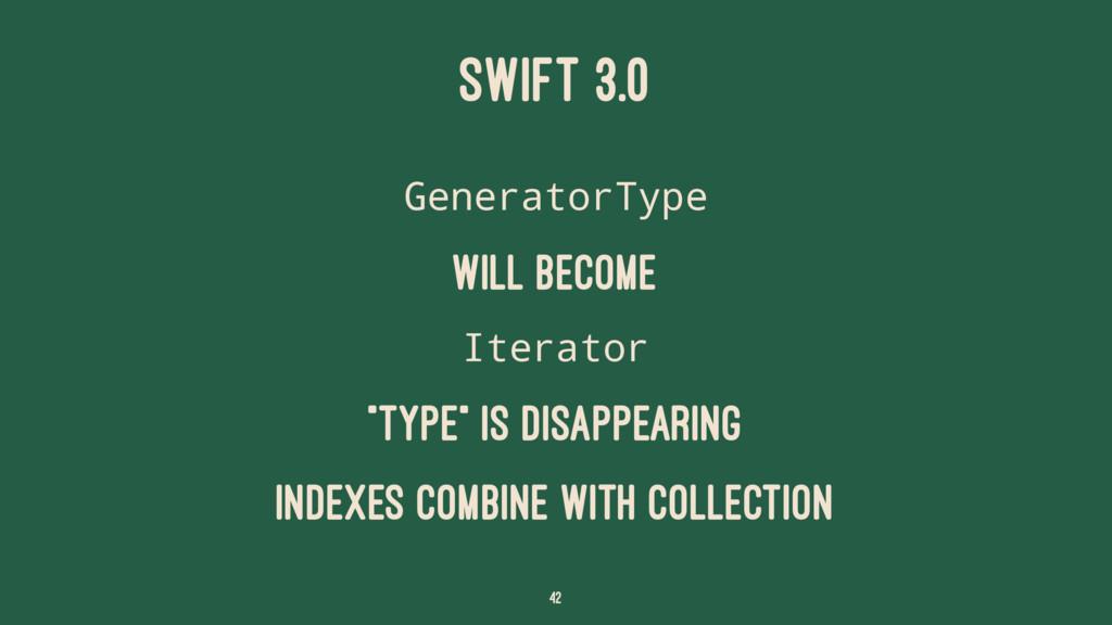 "SWIFT 3.0 GeneratorType will become Iterator ""T..."