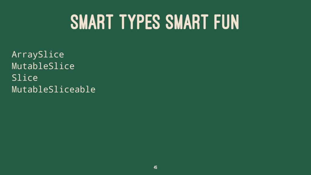 SMART TYPES SMART FUN ArraySlice MutableSlice S...