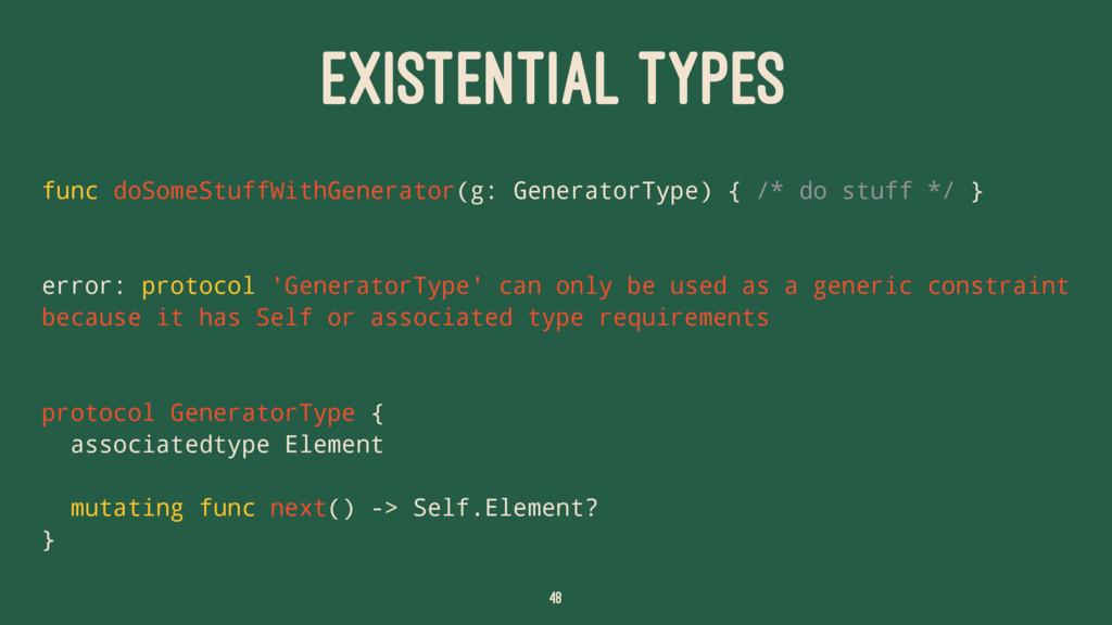 EXISTENTIAL TYPES func doSomeStuffWithGenerator...