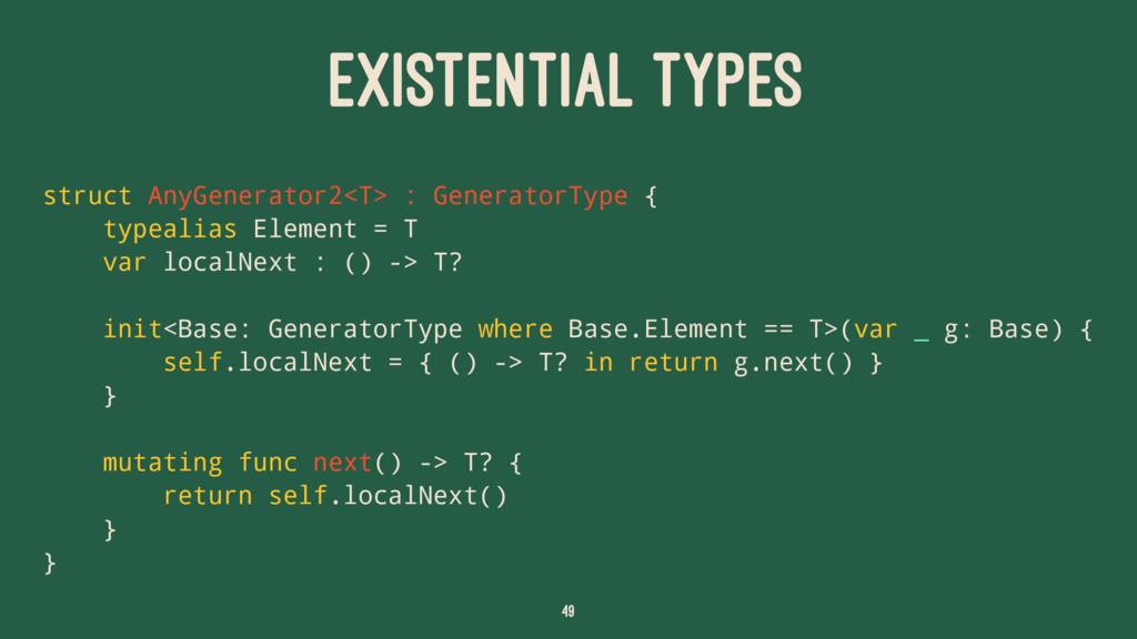 EXISTENTIAL TYPES struct AnyGenerator2<T> : Gen...