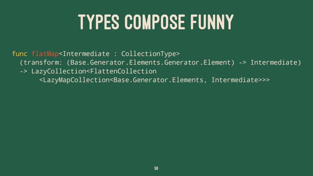 TYPES COMPOSE FUNNY func flatMap<Intermediate :...