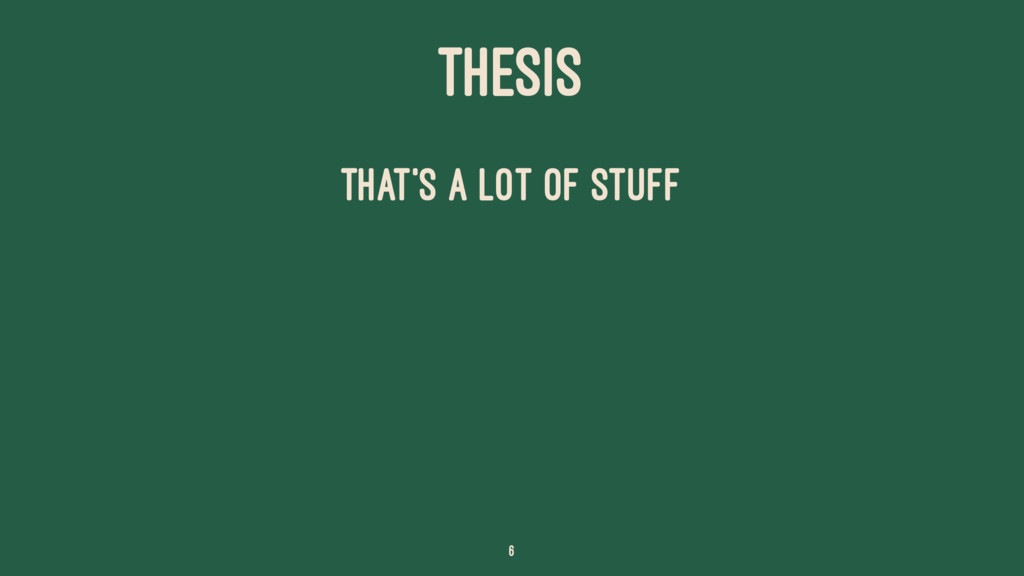 THESIS That's a lot of stuff 6