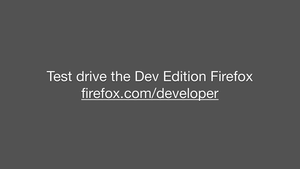 Test drive the Dev Edition Firefox  firefox.com/...