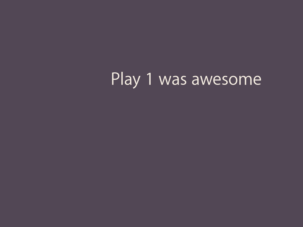Play 1 was awesome