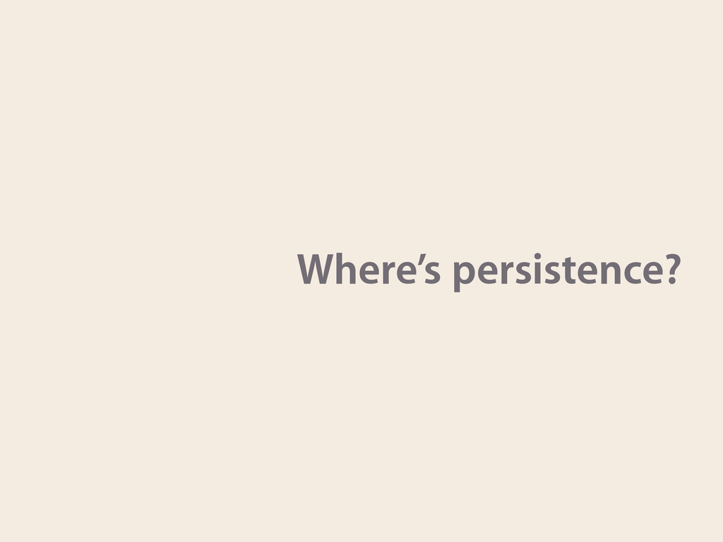 Where's persistence?