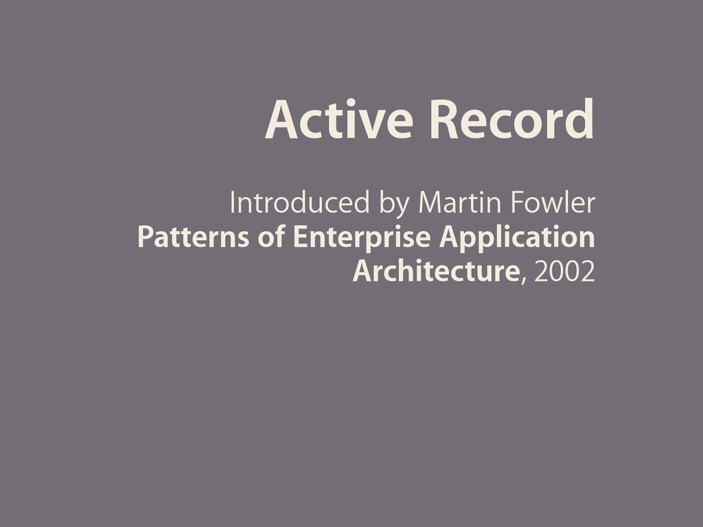 Active Record Introduced by Martin Fowler Patte...