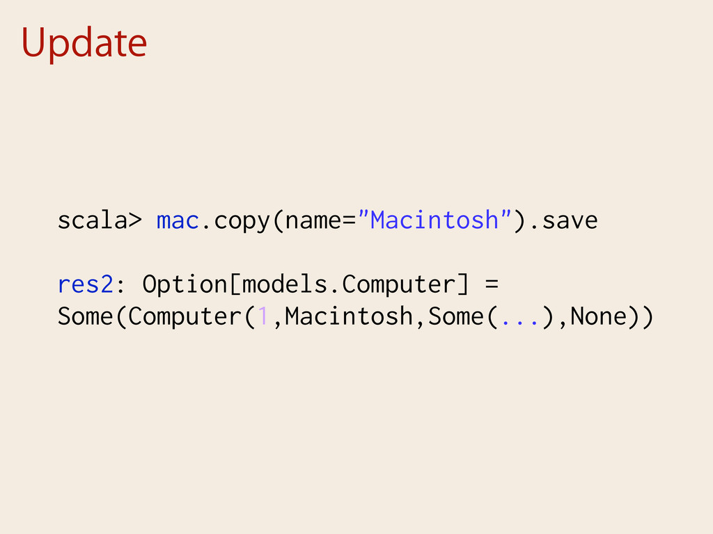 "Update scala> mac.copy(name=""Macintosh"").save r..."