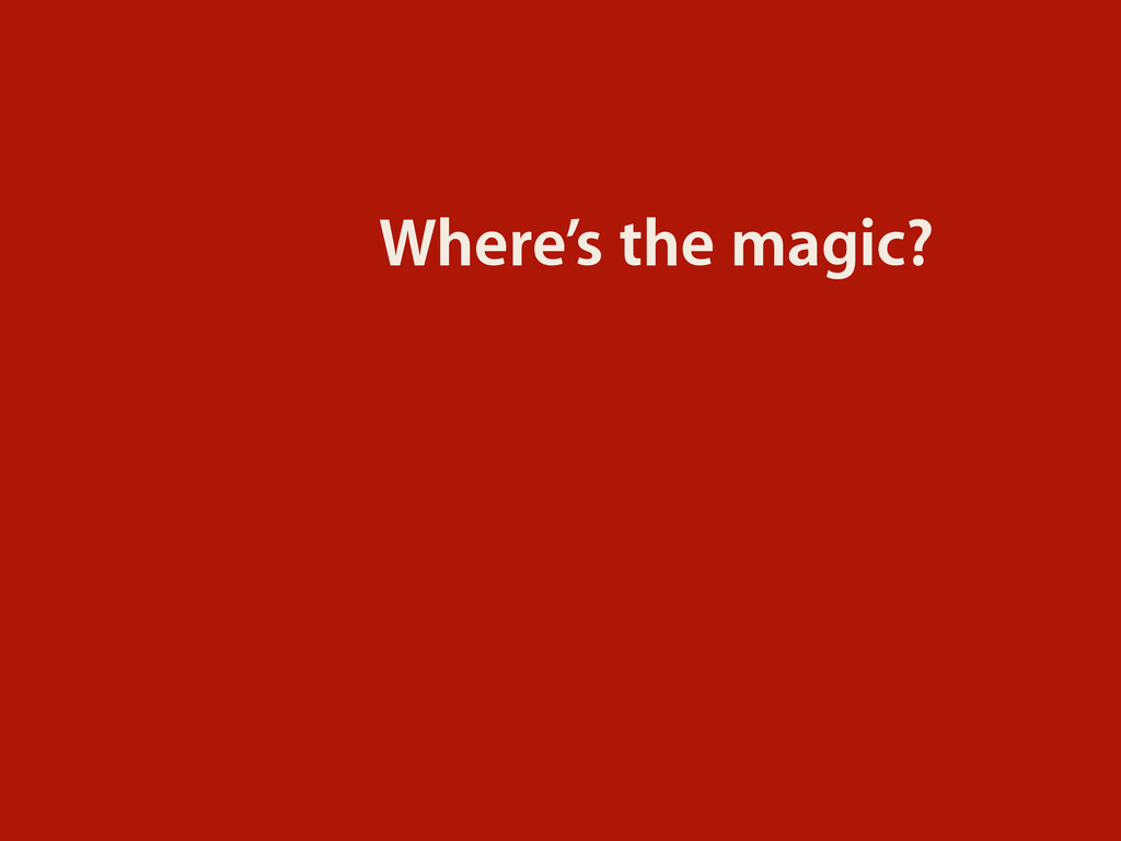 Where's the magic?