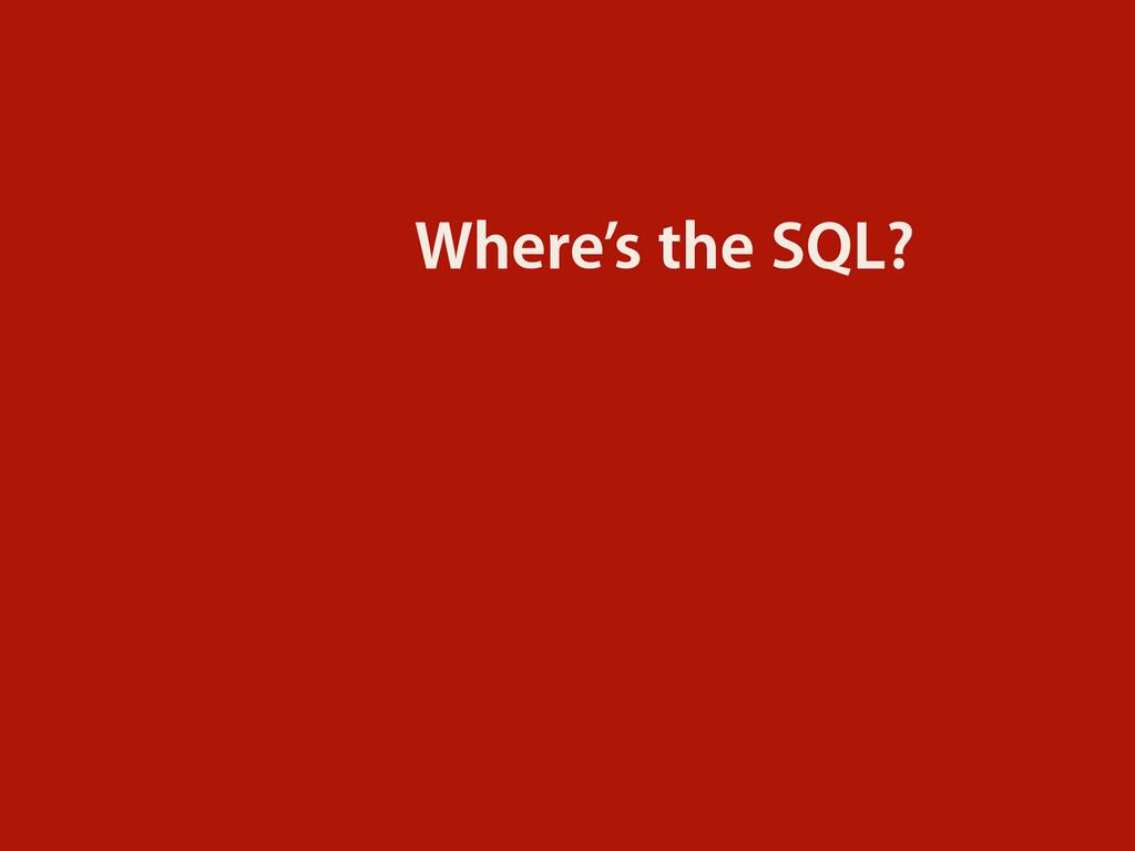 Where's the SQL?