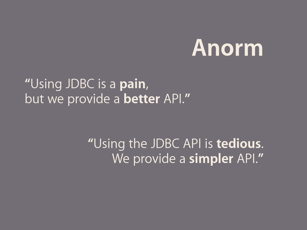 "Anorm ""Using JDBC is a pain, but we provide a b..."