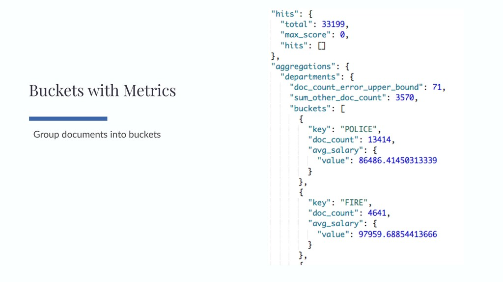Group documents into buckets Buckets with Metri...