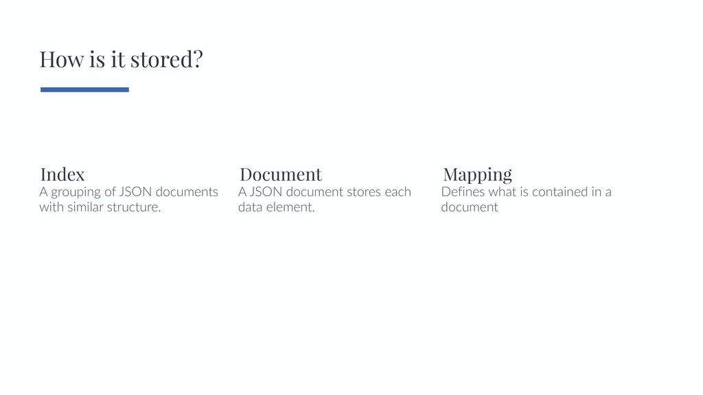 How is it stored? A grouping of JSON documents ...