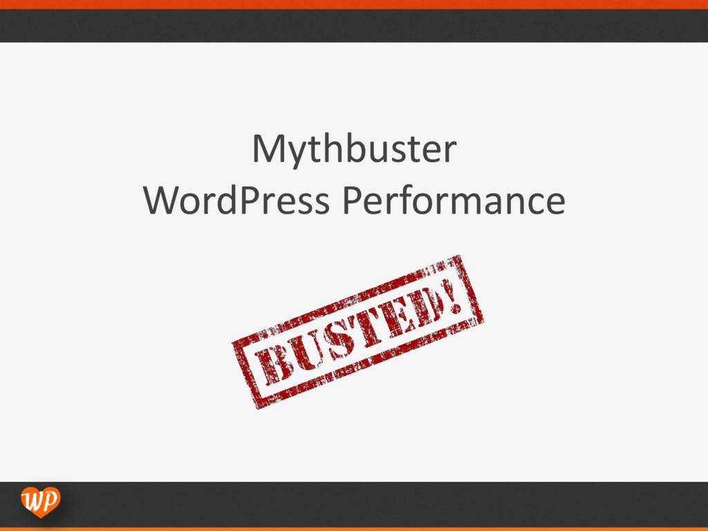 Mythbuster WordPress Performance