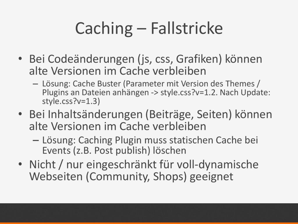 Caching – Fallstricke • Bei Codeänderungen (js,...