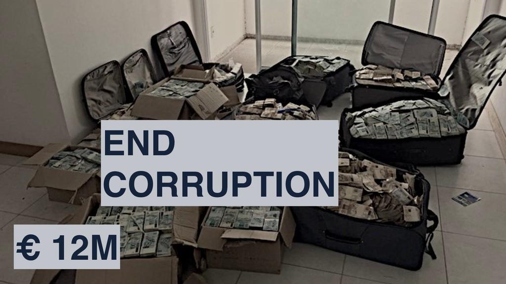 END CORRUPTION € 12M