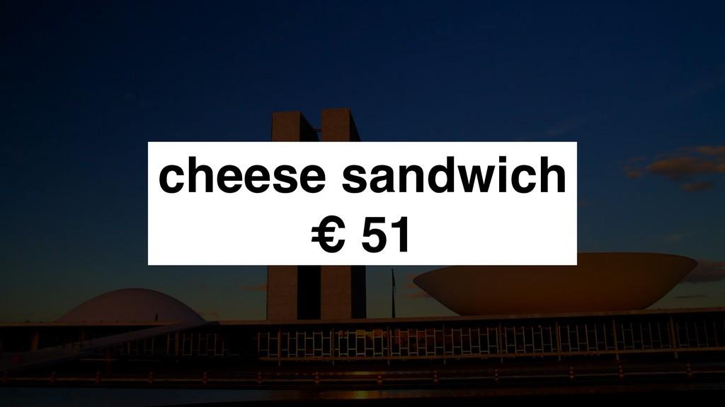 cheese sandwich € 51
