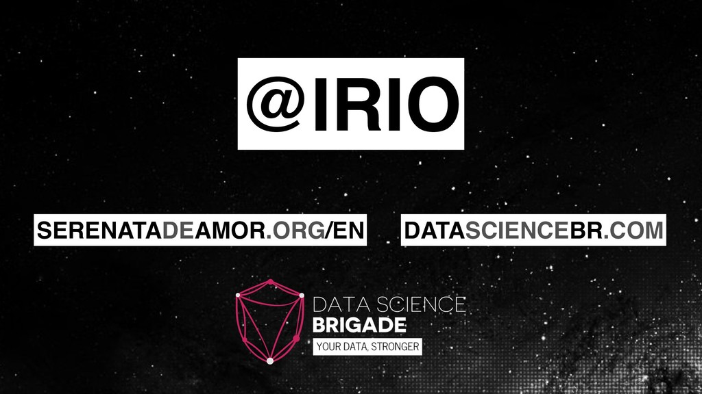 @IRIO DATASCIENCEBR.COM SERENATADEAMOR.ORG/EN