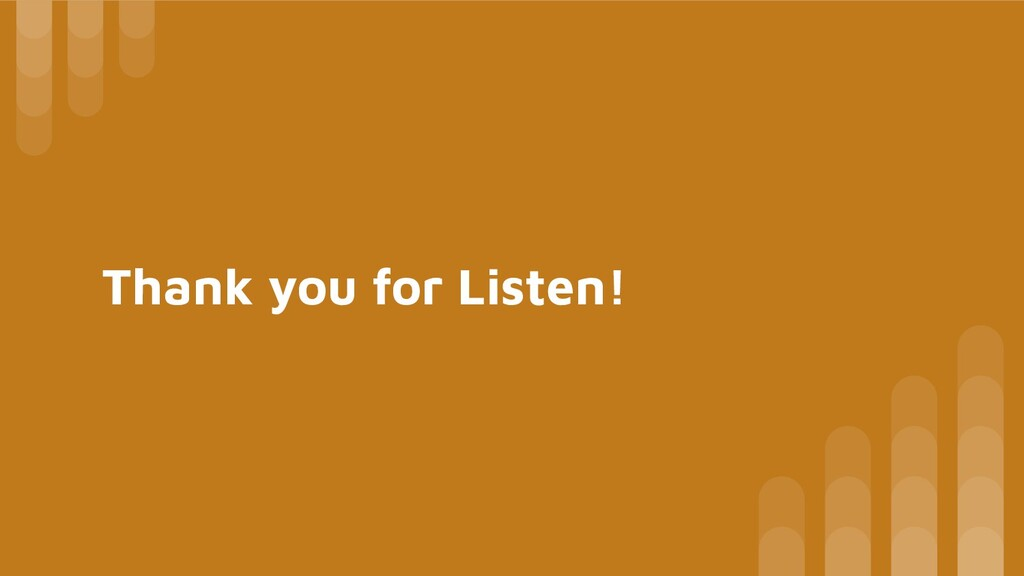 Thank you for Listen!