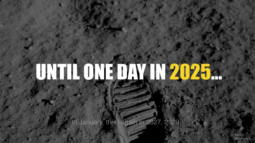 #wczg @slobodan_ UNTIL ONE DAY IN 2025… In Jan...
