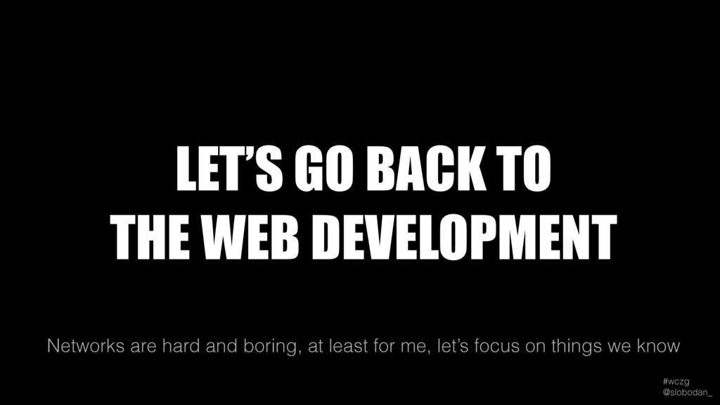 #wczg @slobodan_ Networks are hard and boring,...