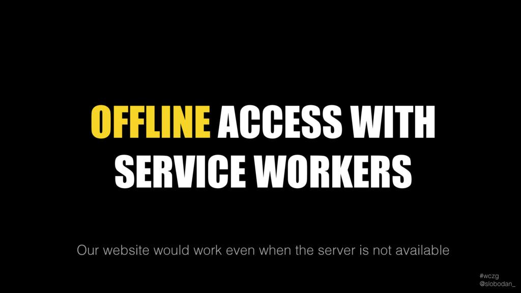 #wczg @slobodan_ Our website would work even w...