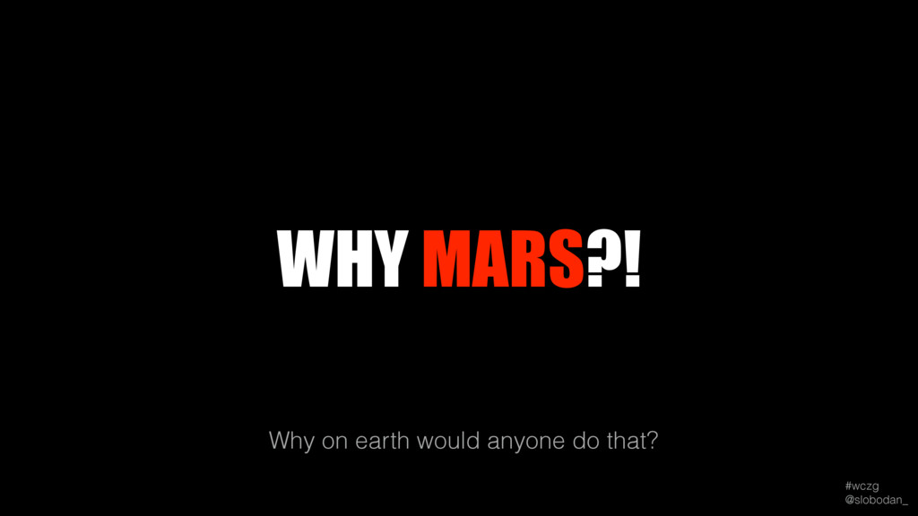 #wczg @slobodan_ WHY MARS?! Why on earth would...