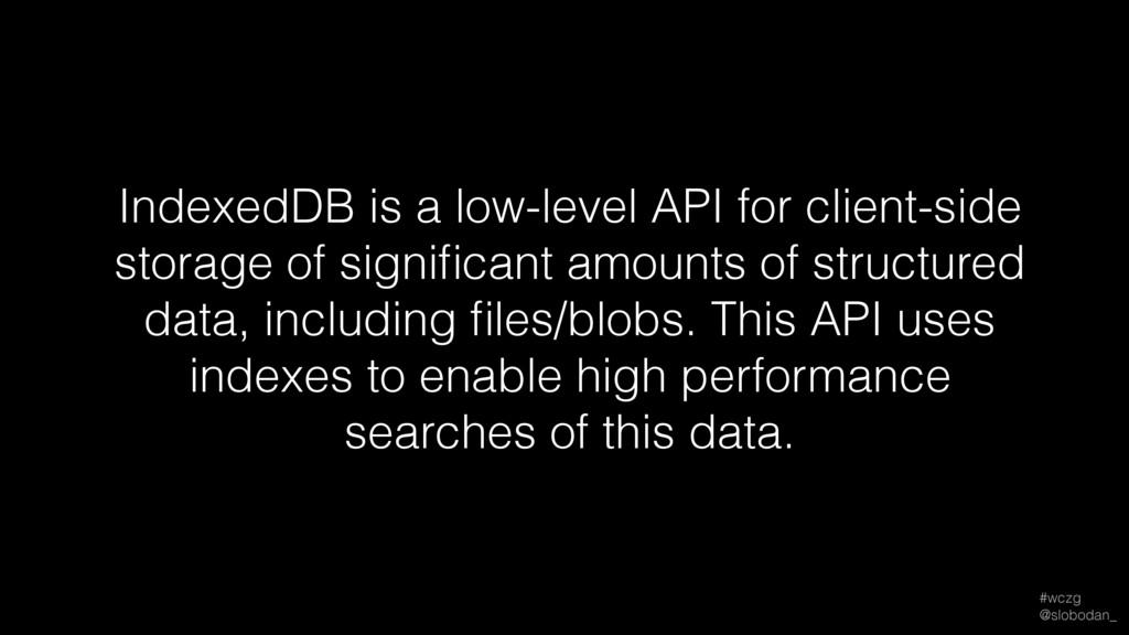 #wczg @slobodan_ IndexedDB is a low-level API ...