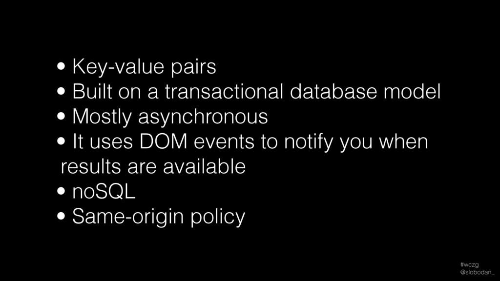 #wczg @slobodan_ • Key-value pairs • Built on ...