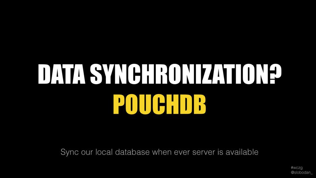 #wczg @slobodan_ Sync our local database when ...
