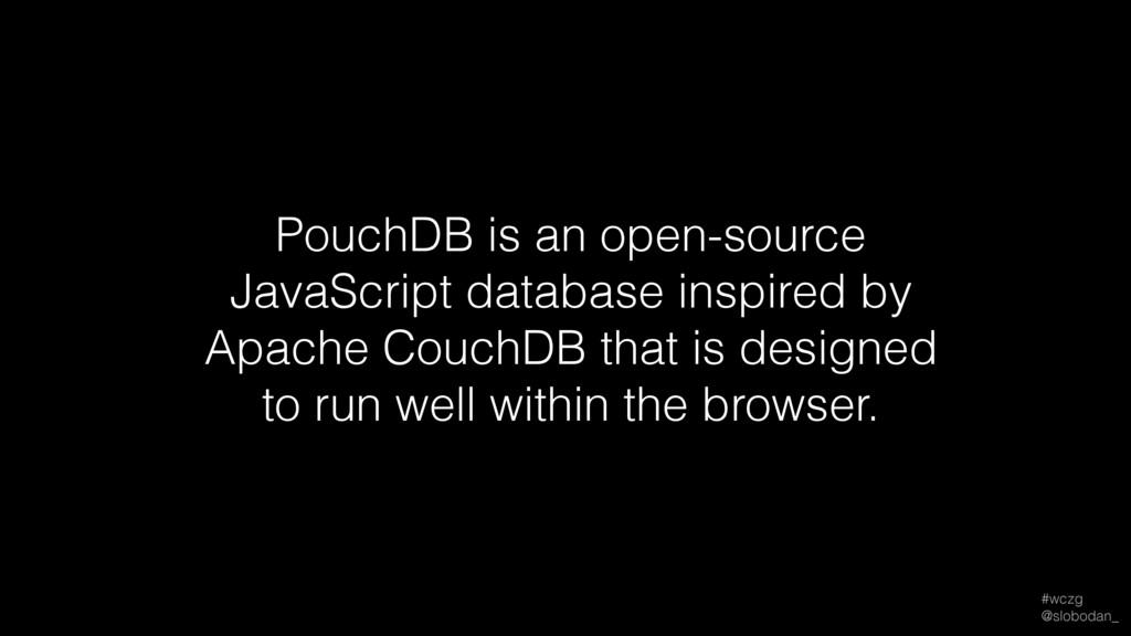 #wczg @slobodan_ PouchDB is an open-source Jav...